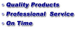 Quality Products • Professional  Service • On Time